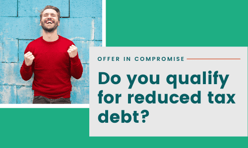 IRS Offer in Compromise Requirements - Can You Lower Your Tax Debt Using an OIC?